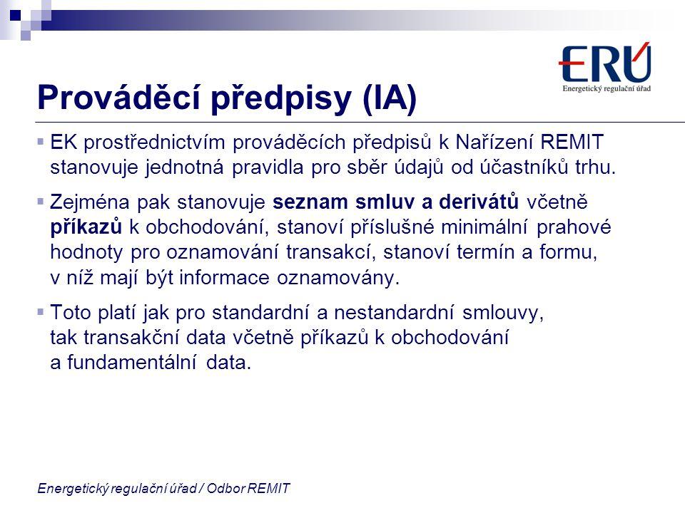 Energetický regulační úřad / Odbor REMIT Prováděcí předpisy (IA)  EK prostřednictvím prováděcích předpisů k Nařízení REMIT stanovuje jednotná pravidl