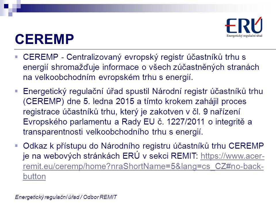 Energetický regulační úřad / Odbor REMIT CEREMP  CEREMP - Centralizovaný evropský registr účastníků trhu s energií shromažďuje informace o všech zúča