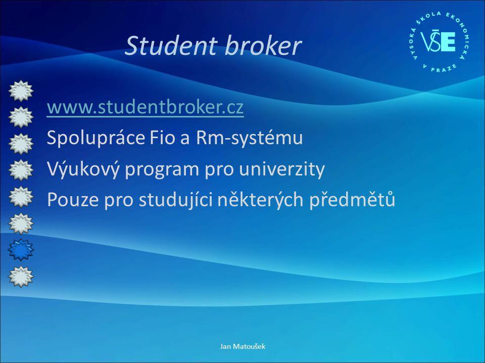 Student broker www.studentbroker.cz Spolupráce Fio a Rm-systému Výukový program pro univerzity Pouze pro studujíci některých předmětů Jan Matoušek
