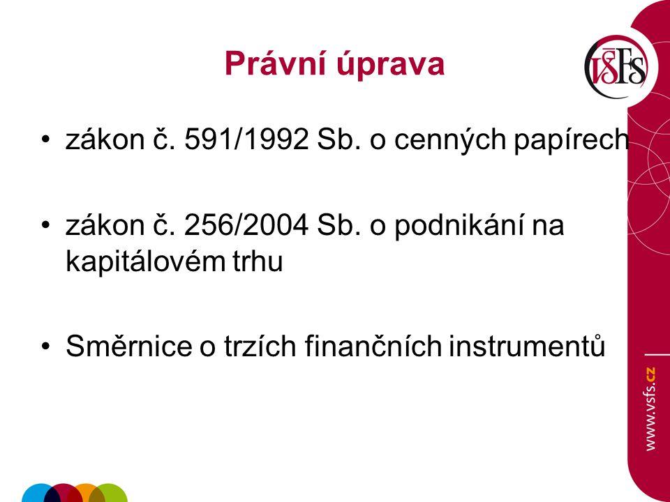 Právní úprava zákon č. 591/1992 Sb. o cenných papírech zákon č. 256/2004 Sb. o podnikání na kapitálovém trhu Směrnice o trzích finančních instrumentů