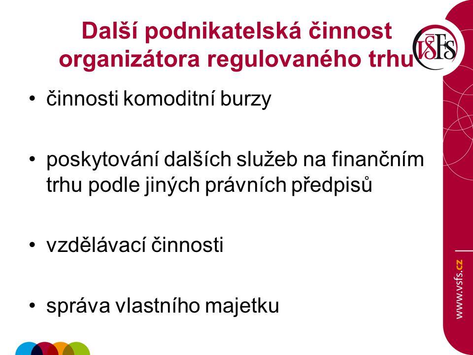 Další podnikatelská činnost organizátora regulovaného trhu činnosti komoditní burzy poskytování dalších služeb na finančním trhu podle jiných právních