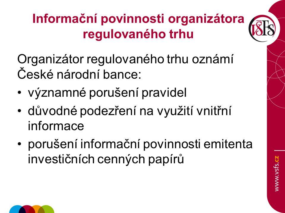 Informační povinnosti organizátora regulovaného trhu Organizátor regulovaného trhu oznámí České národní bance: významné porušení pravidel důvodné pode
