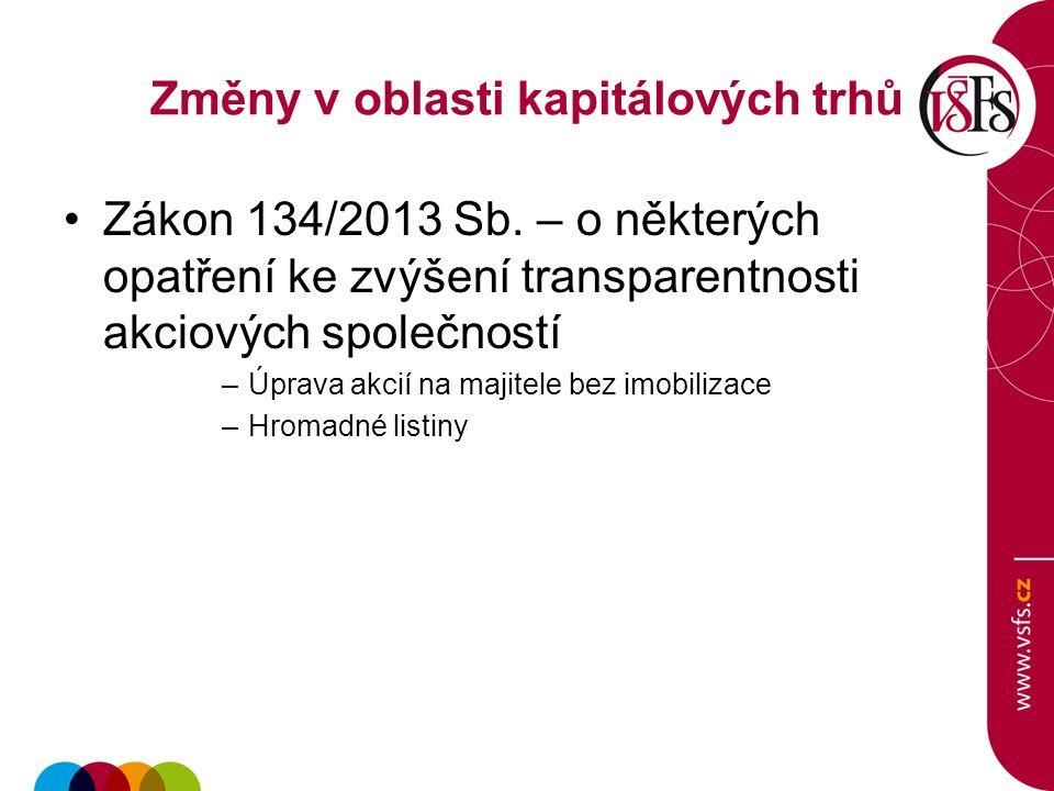 Změny v oblasti kapitálových trhů Zákon 134/2013 Sb. – o některých opatření ke zvýšení transparentnosti akciových společností –Úprava akcií na majitel