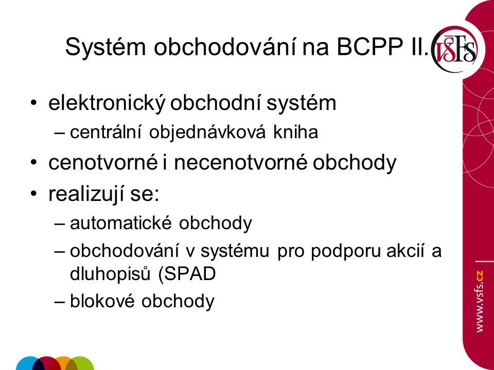 Systém obchodování na BCPP II. elektronický obchodní systém –centrální objednávková kniha cenotvorné i necenotvorné obchody realizují se: –automatické