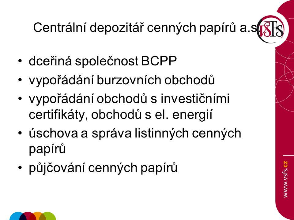 Centrální depozitář cenných papírů a.s. dceřiná společnost BCPP vypořádání burzovních obchodů vypořádání obchodů s investičními certifikáty, obchodů s