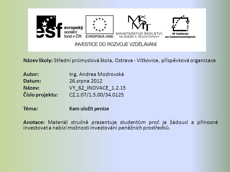 Název školy: Střední průmyslová škola, Ostrava - Vítkovice, příspěvková organizace Autor: Ing. Andrea Modrovská Datum: 26.srpna 2012 Název: VY_62_INOV
