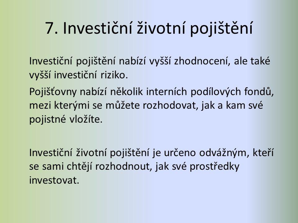 7. Investiční životní pojištění Investiční pojištění nabízí vyšší zhodnocení, ale také vyšší investiční riziko. Pojišťovny nabízí několik interních po