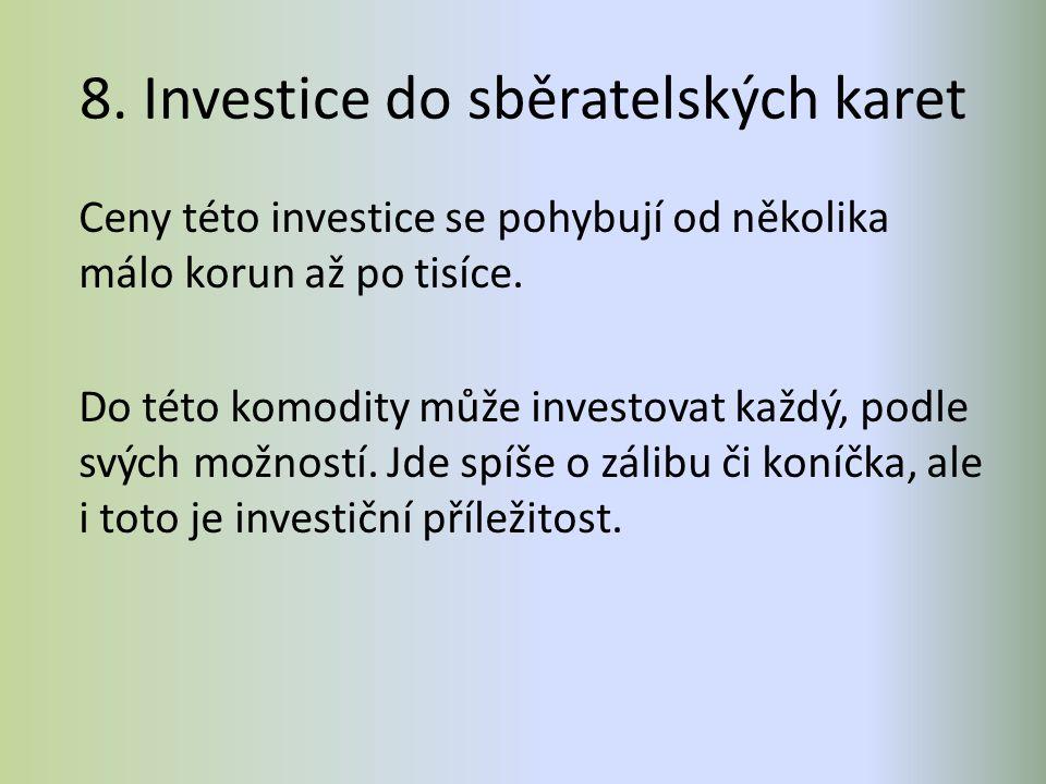 8. Investice do sběratelských karet Ceny této investice se pohybují od několika málo korun až po tisíce. Do této komodity může investovat každý, podle