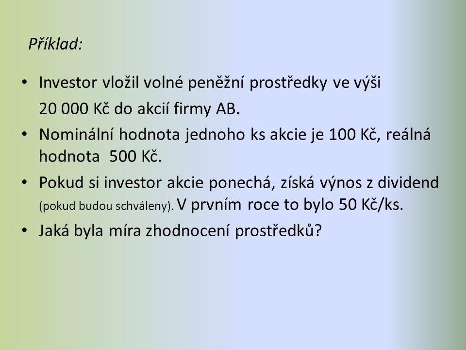 Příklad: Investor vložil volné peněžní prostředky ve výši 20 000 Kč do akcií firmy AB. Nominální hodnota jednoho ks akcie je 100 Kč, reálná hodnota 50