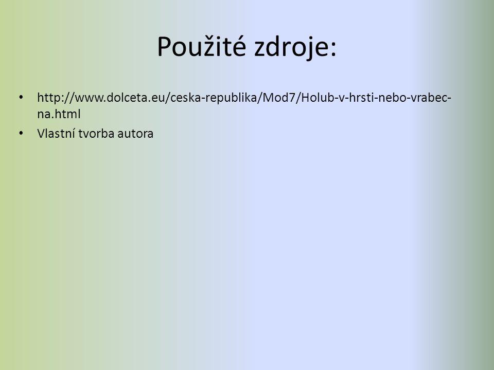 Použité zdroje: http://www.dolceta.eu/ceska-republika/Mod7/Holub-v-hrsti-nebo-vrabec- na.html Vlastní tvorba autora