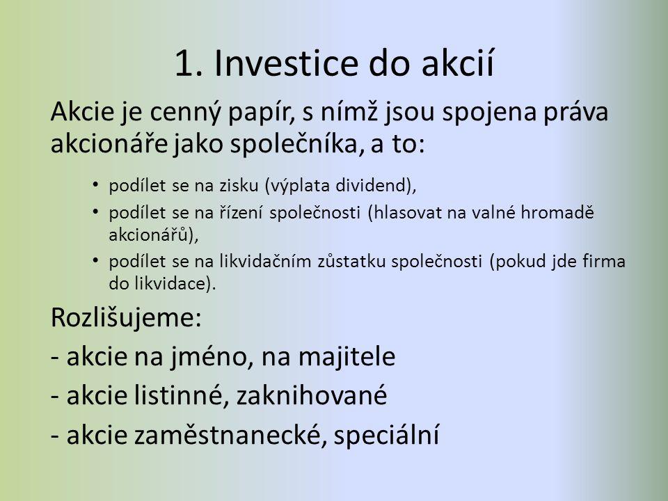 1. Investice do akcií Akcie je cenný papír, s nímž jsou spojena práva akcionáře jako společníka, a to: podílet se na zisku (výplata dividend), podílet