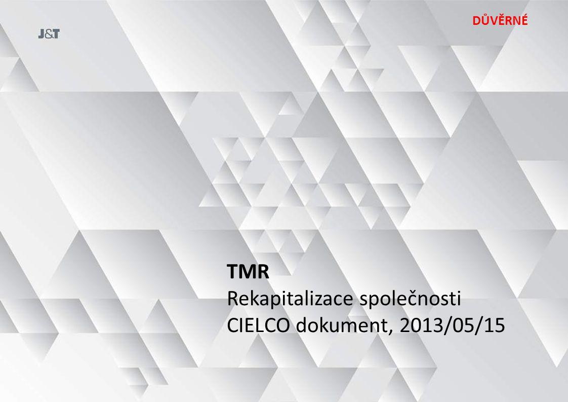 TMR Rekapitalizace společnosti CIELCO dokument, 2013/05/15 DŮVĚRNÉ