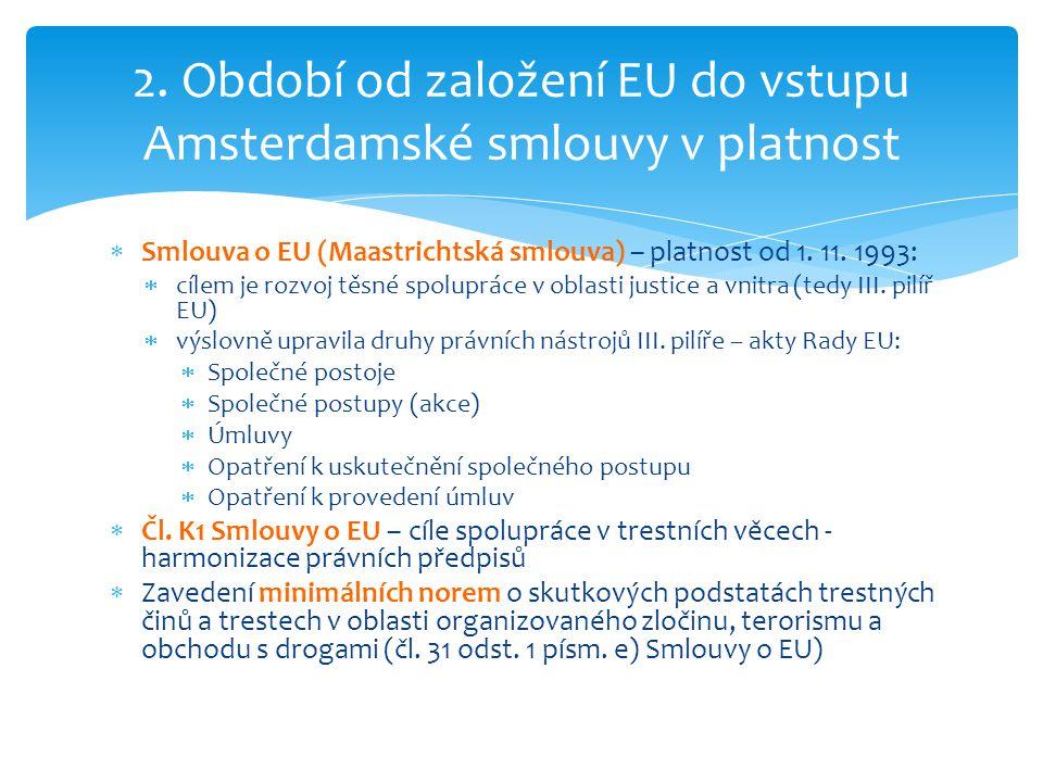  Smlouva o EU (Maastrichtská smlouva) – platnost od 1. 11. 1993:  cílem je rozvoj těsné spolupráce v oblasti justice a vnitra (tedy III. pilíř EU) 