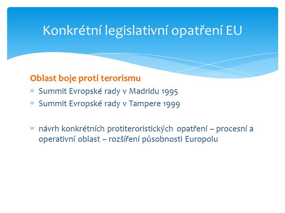 Oblast boje proti terorismu  Summit Evropské rady v Madridu 1995  Summit Evropské rady v Tampere 1999  návrh konkrétních protiteroristických opatře