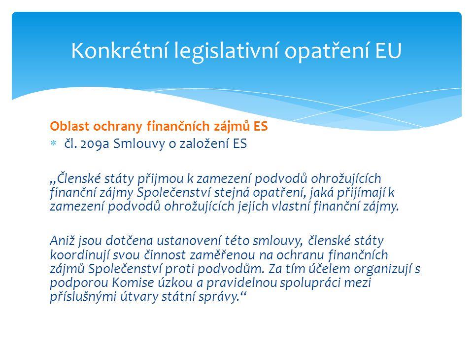 """Oblast ochrany finančních zájmů ES  čl. 209a Smlouvy o založení ES """"Členské státy přijmou k zamezení podvodů ohrožujících finanční zájmy Společenství"""