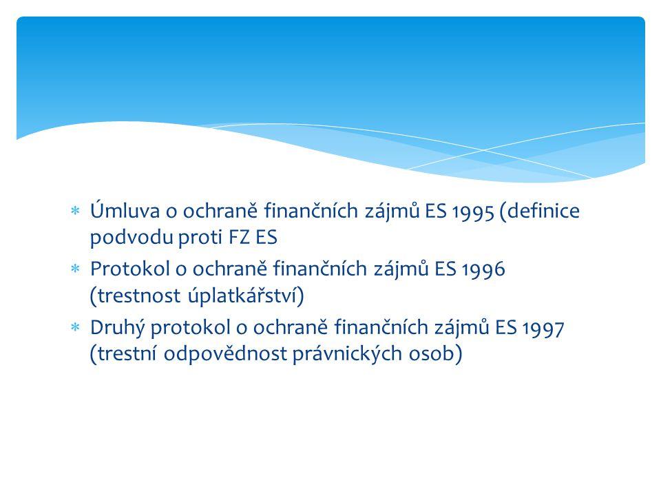  Úmluva o ochraně finančních zájmů ES 1995 (definice podvodu proti FZ ES  Protokol o ochraně finančních zájmů ES 1996 (trestnost úplatkářství)  Dru