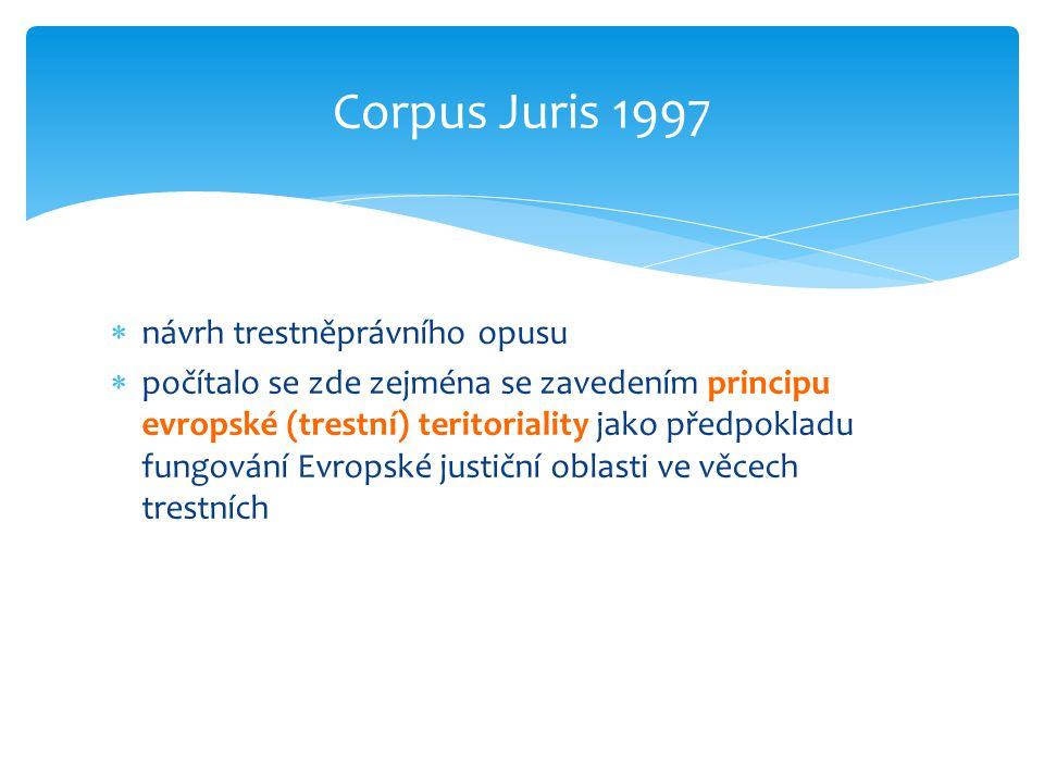  návrh trestněprávního opusu  počítalo se zde zejména se zavedením principu evropské (trestní) teritoriality jako předpokladu fungování Evropské jus