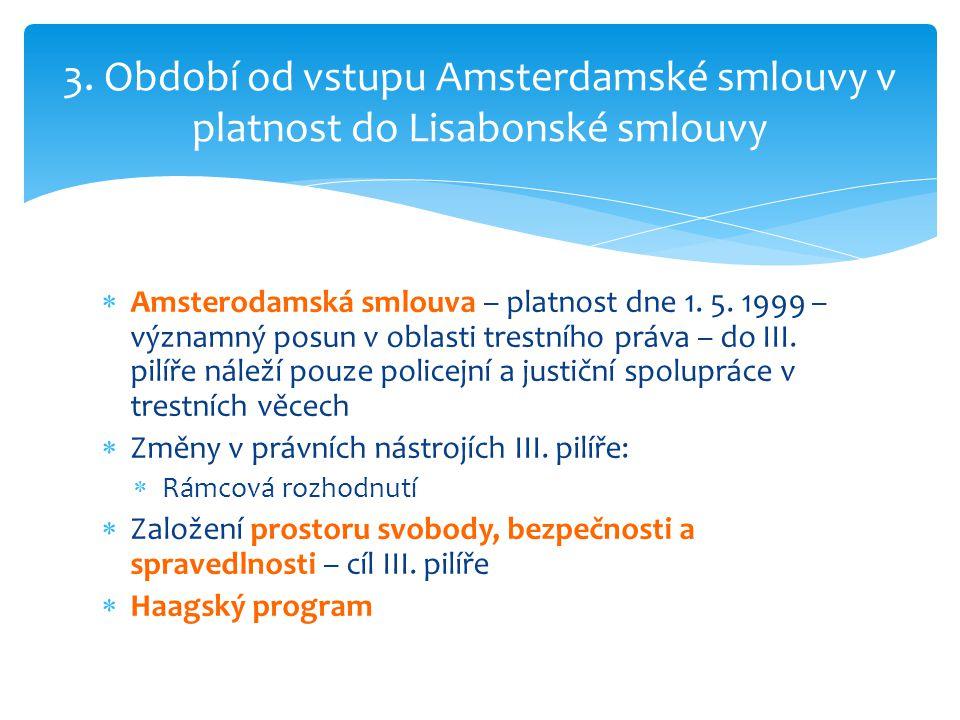  Amsterodamská smlouva – platnost dne 1. 5. 1999 – významný posun v oblasti trestního práva – do III. pilíře náleží pouze policejní a justiční spolup