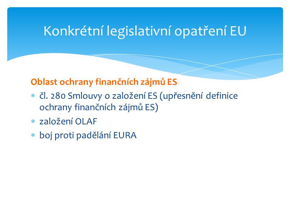 Oblast ochrany finančních zájmů ES  čl. 280 Smlouvy o založení ES (upřesnění definice ochrany finančních zájmů ES)  založení OLAF  boj proti padělá