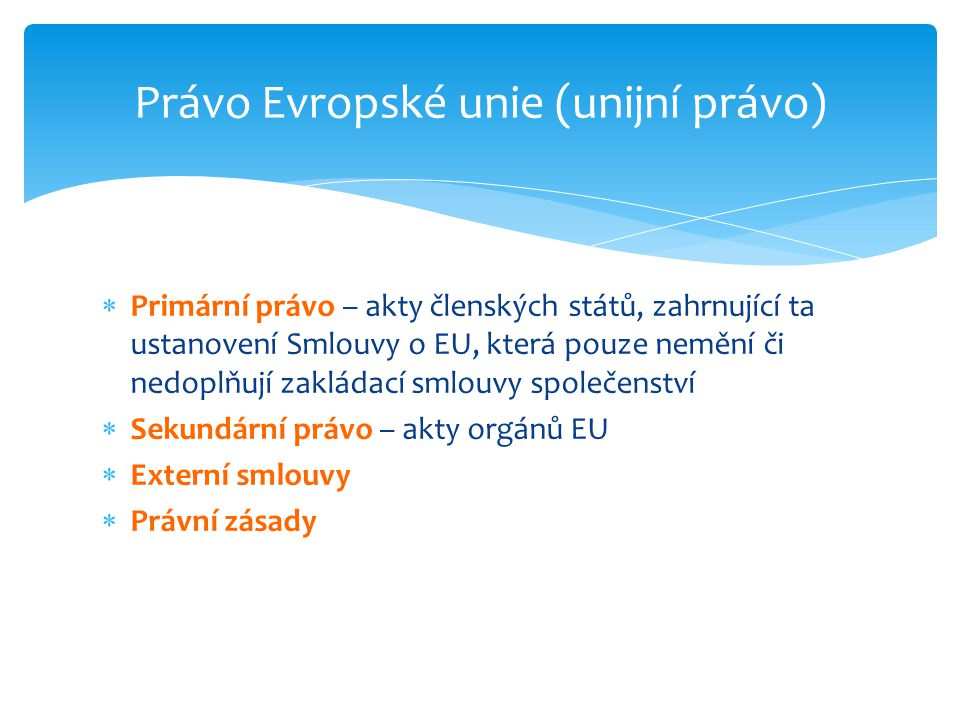  Primární právo – akty členských států, zahrnující ta ustanovení Smlouvy o EU, která pouze nemění či nedoplňují zakládací smlouvy společenství  Seku