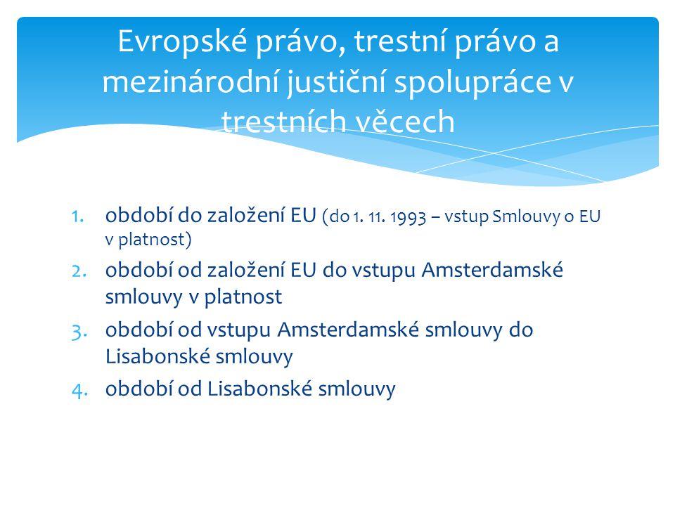 1.období do založení EU (do 1. 11. 1993 – vstup Smlouvy o EU v platnost) 2.období od založení EU do vstupu Amsterdamské smlouvy v platnost 3.období od