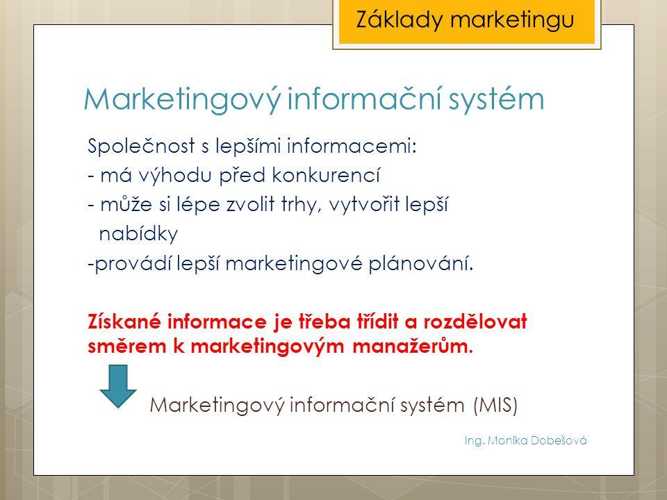 Marketingový informační systém Společnost s lepšími informacemi: - má výhodu před konkurencí - může si lépe zvolit trhy, vytvořit lepší nabídky -prová