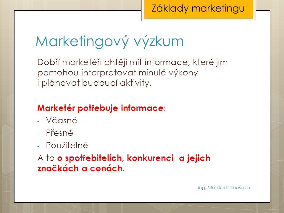 Marketingový výzkum Dobří marketéři chtějí mít informace, které jim pomohou interpretovat minulé výkony i plánovat budoucí aktivity. Marketér potřebuj