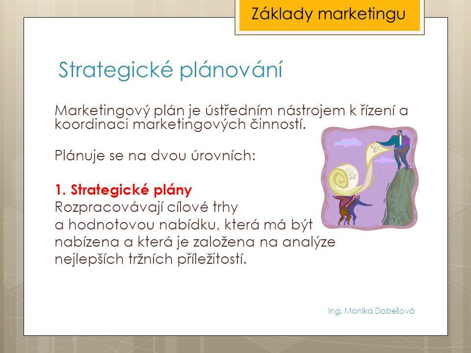 Strategické plánování Marketingový plán je ústředním nástrojem k řízení a koordinaci marketingových činností. Plánuje se na dvou úrovních: 1. Strategi