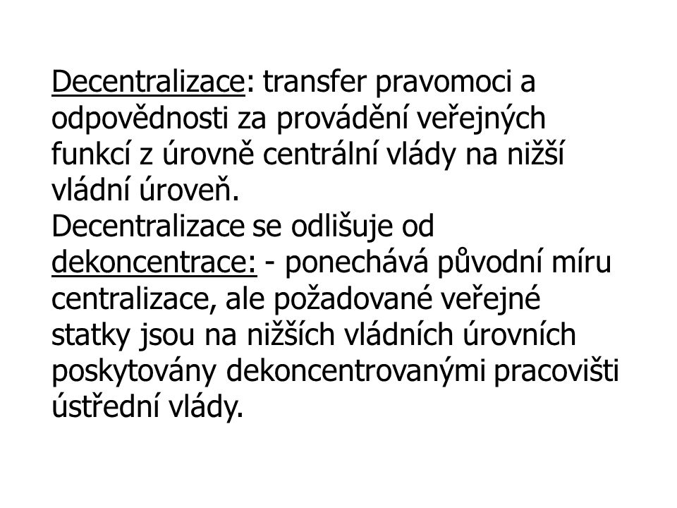Decentralizace: transfer pravomoci a odpovědnosti za provádění veřejných funkcí z úrovně centrální vlády na nižší vládní úroveň.