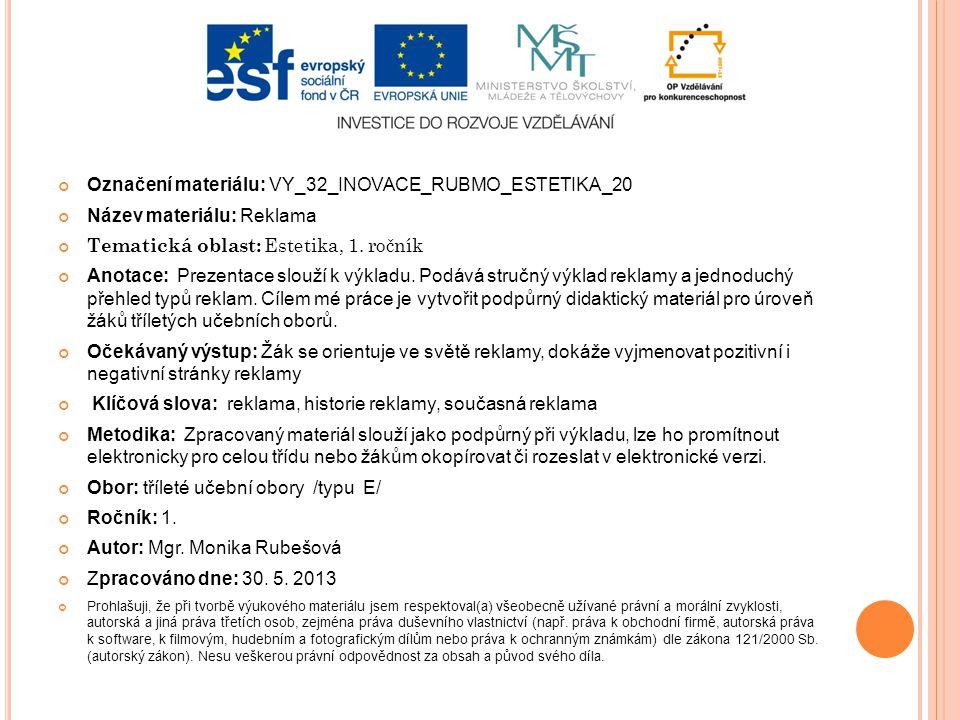 Označení materiálu: VY_32_INOVACE_RUBMO_ESTETIKA_20 Název materiálu: Reklama Tematická oblast: Estetika, 1. ročník Anotace: Prezentace slouží k výklad