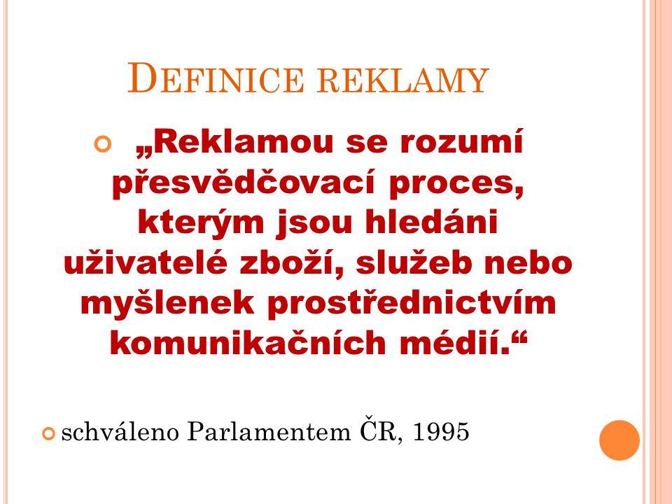 """D EFINICE REKLAMY """"Reklamou se rozumí přesvědčovací proces, kterým jsou hledáni uživatelé zboží, služeb nebo myšlenek prostřednictvím komunikačních médií. schváleno Parlamentem ČR, 1995"""