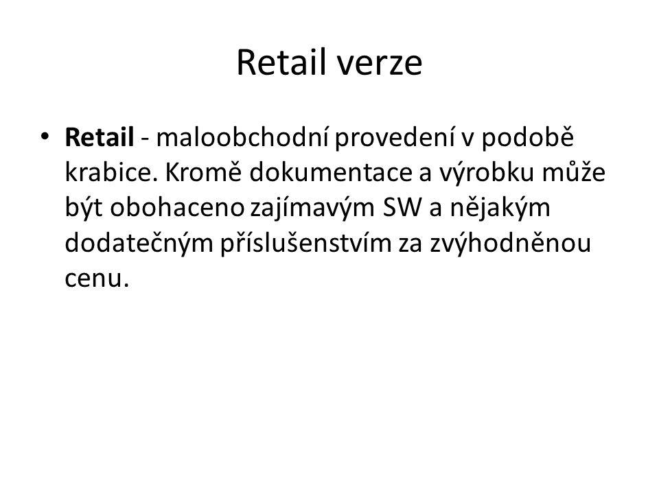 Retail verze Retail - maloobchodní provedení v podobě krabice. Kromě dokumentace a výrobku může být obohaceno zajímavým SW a nějakým dodatečným příslu