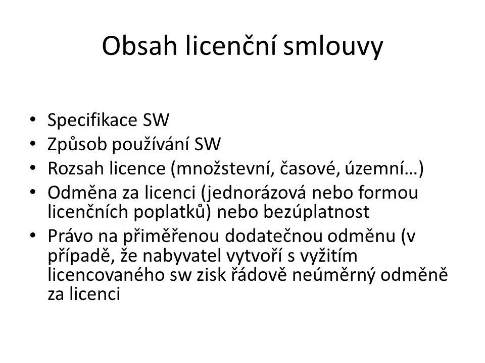 Obsah licenční smlouvy Specifikace SW Způsob používání SW Rozsah licence (množstevní, časové, územní…) Odměna za licenci (jednorázová nebo formou lice