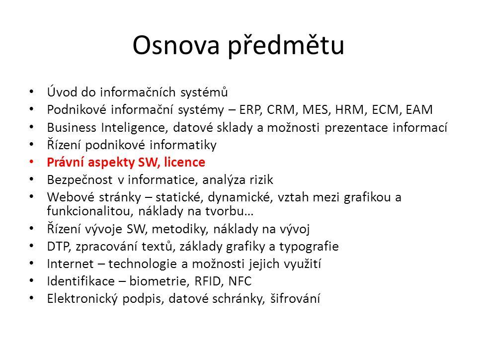 Osnova předmětu Úvod do informačních systémů Podnikové informační systémy – ERP, CRM, MES, HRM, ECM, EAM Business Inteligence, datové sklady a možnost