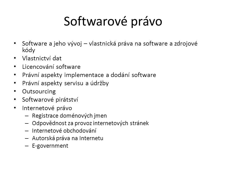 Softwarové právo Software a jeho vývoj – vlastnická práva na software a zdrojové kódy Vlastnictví dat Licencování software Právní aspekty implementace