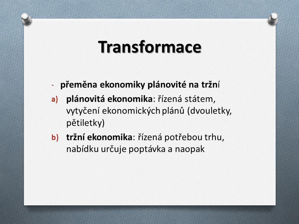 Transformace - přeměna ekonomiky plánovité na tržní a) plánovitá ekonomika: řízená státem, vytyčení ekonomických plánů (dvouletky, pětiletky) b) tržní