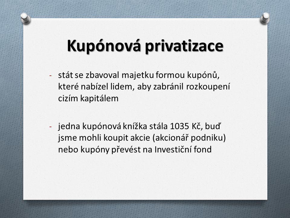 Kupónová privatizace - stát se zbavoval majetku formou kupónů, které nabízel lidem, aby zabránil rozkoupení cizím kapitálem - jedna kupónová knížka st