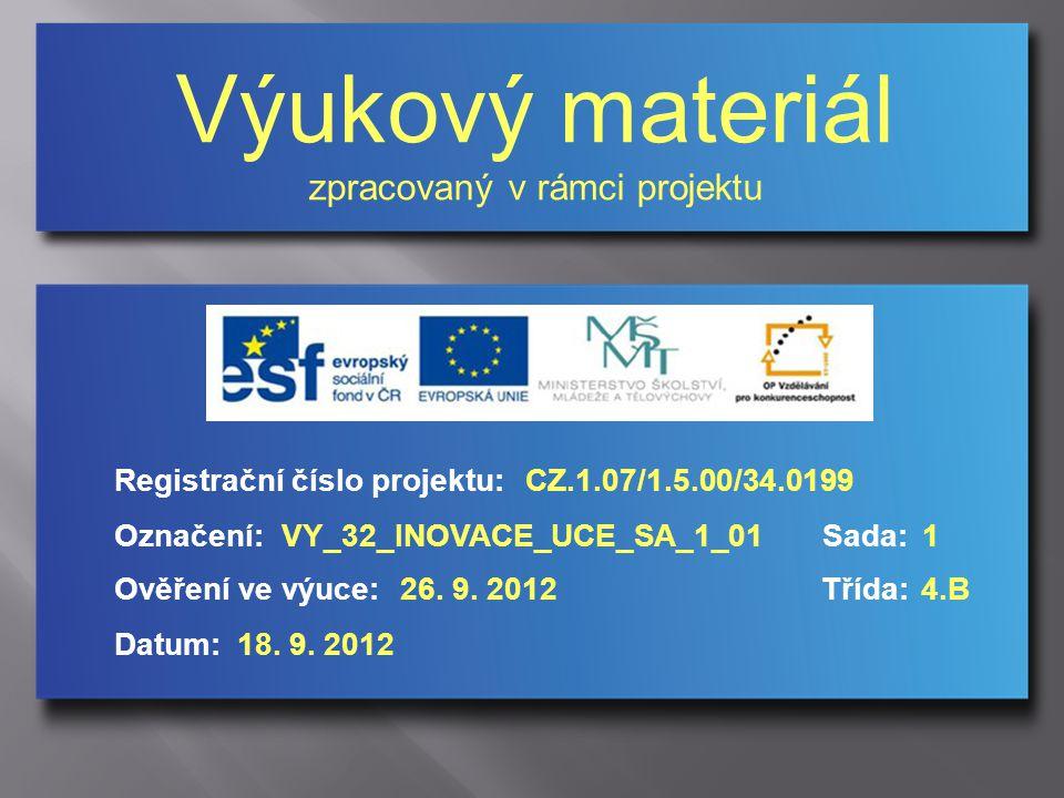 Výukový materiál zpracovaný v rámci projektu Označení:Sada: Ověření ve výuce:Třída: Datum: Registrační číslo projektu:CZ.1.07/1.5.00/34.0199 1VY_32_INOVACE_UCE_SA_1_01 26.