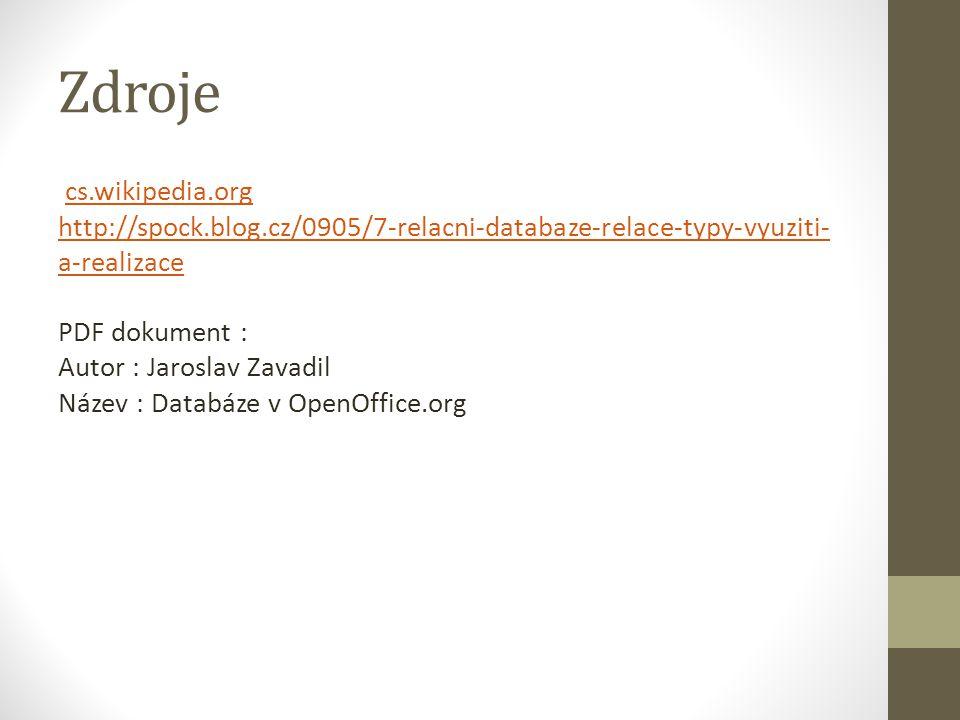 Zdroje cs.wikipedia.org http://spock.blog.cz/0905/7-relacni-databaze-relace-typy-vyuziti- a-realizace PDF dokument : Autor : Jaroslav Zavadil Název :