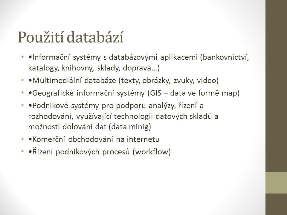 Použití databází Informační systémy s databázovými aplikacemi (bankovnictví, katalogy, knihovny, sklady, doprava…) Multimediální databáze (texty, obrá