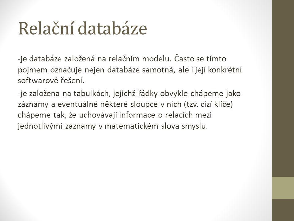 Relační databáze -je databáze založená na relačním modelu. Často se tímto pojmem označuje nejen databáze samotná, ale i její konkrétní softwarové řeše