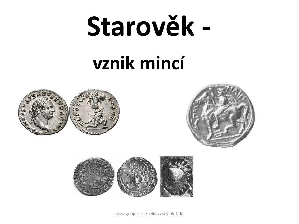 Starověk - vznik mincí www.google obrázky vývoj platidel