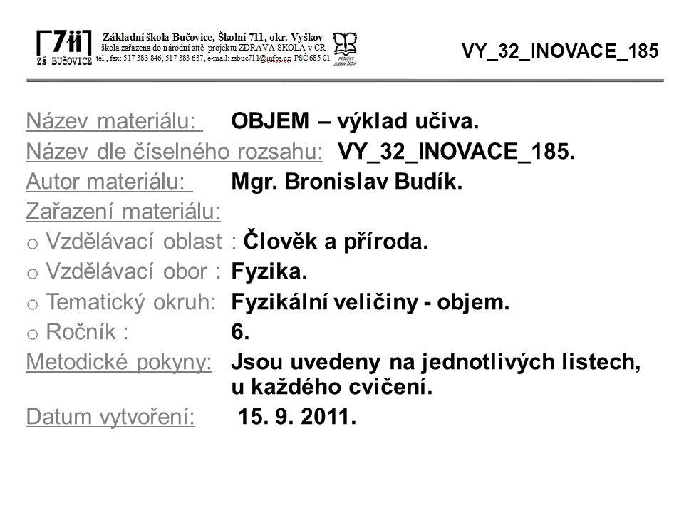 Název materiálu: OBJEM – výklad učiva. Název dle číselného rozsahu: VY_32_INOVACE_185. Autor materiálu: Mgr. Bronislav Budík. Zařazení materiálu: o Vz
