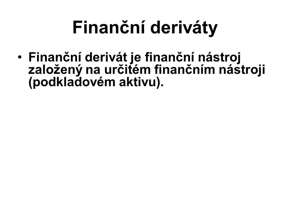 Finanční deriváty Finanční derivát je finanční nástroj založený na určitém finančním nástroji (podkladovém aktivu).
