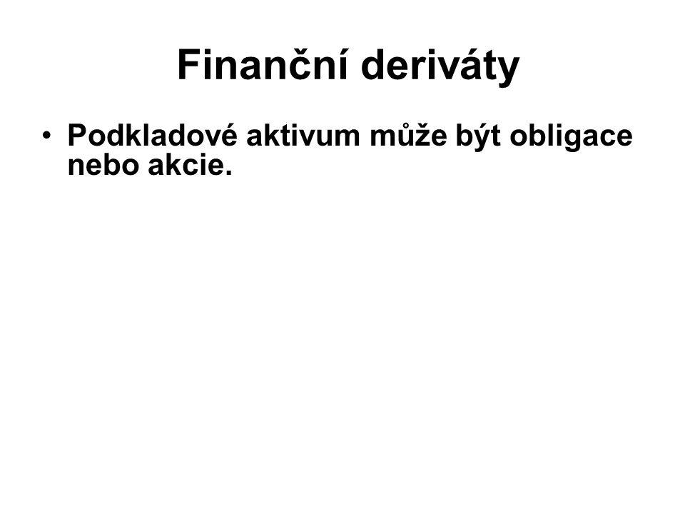 Finanční deriváty Podkladové aktivum může být obligace nebo akcie.