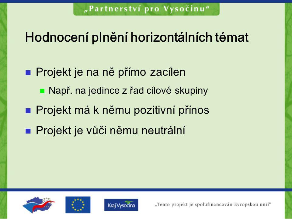 Hodnocení plnění horizontálních témat Projekt je na ně přímo zacílen Např. na jedince z řad cílové skupiny Projekt má k němu pozitivní přínos Projekt
