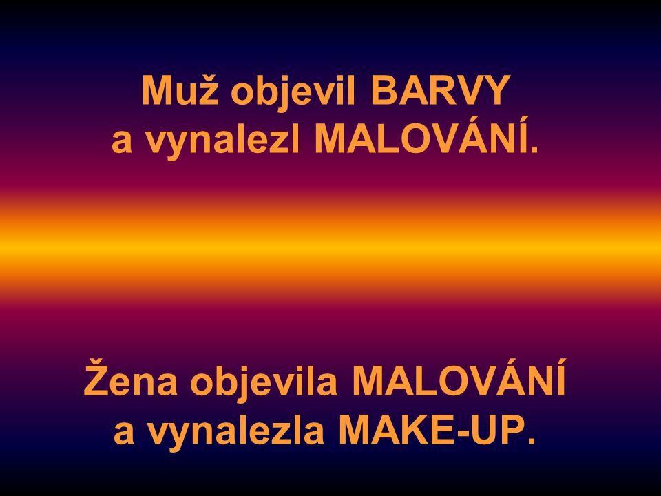Muž objevil BARVY a vynalezl MALOVÁNÍ. Žena objevila MALOVÁNÍ a vynalezla MAKE-UP.