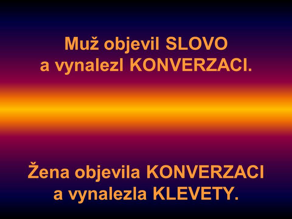 Muž objevil SLOVO a vynalezl KONVERZACI. Žena objevila KONVERZACI a vynalezla KLEVETY.