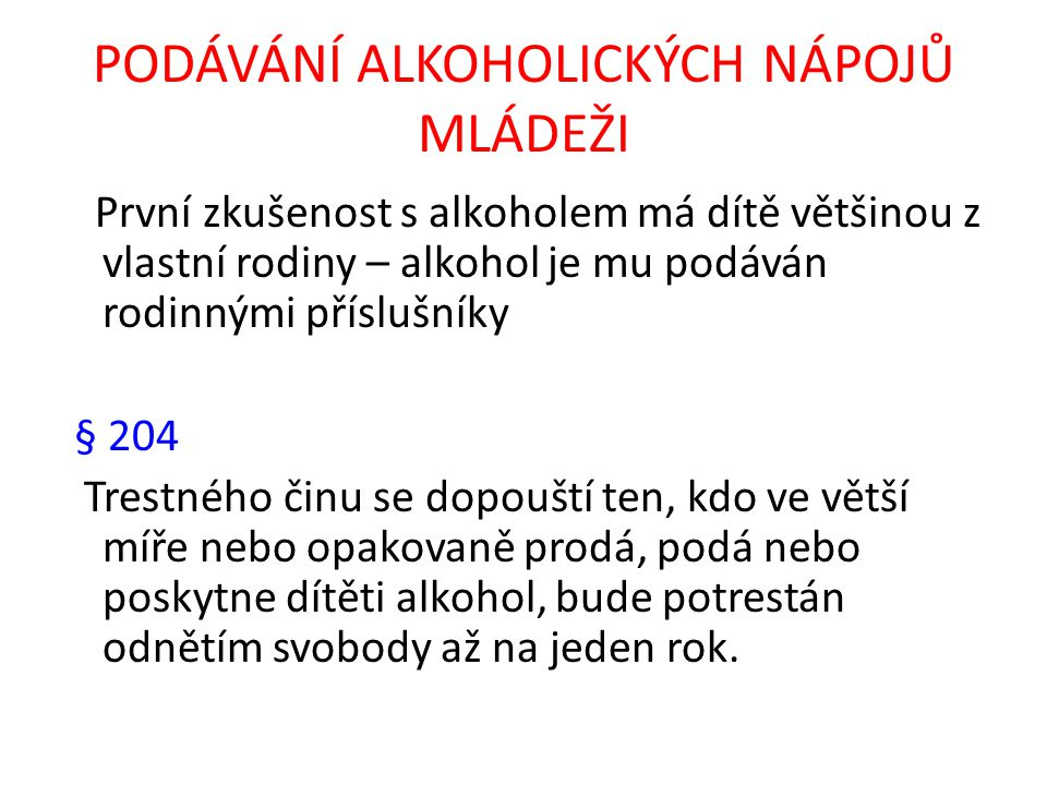 PODÁVÁNÍ ALKOHOLICKÝCH NÁPOJŮ MLÁDEŽI První zkušenost s alkoholem má dítě většinou z vlastní rodiny – alkohol je mu podáván rodinnými příslušníky § 20