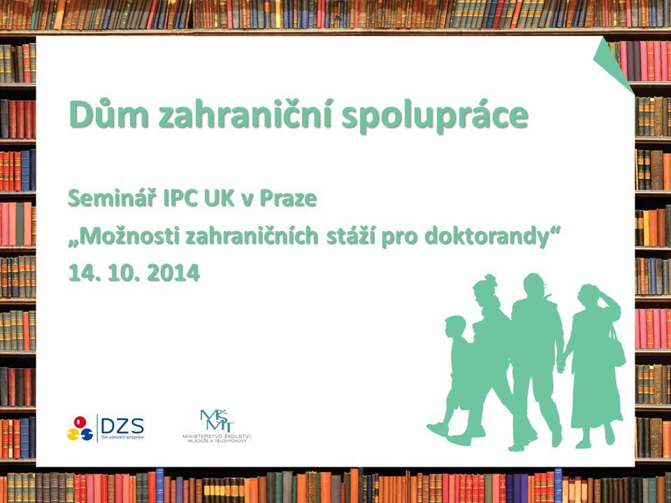 """Dům zahraniční spolupráce Seminář IPC UK v Praze """"Možnosti zahraničních stáží pro doktorandy"""" 14. 10. 2014"""